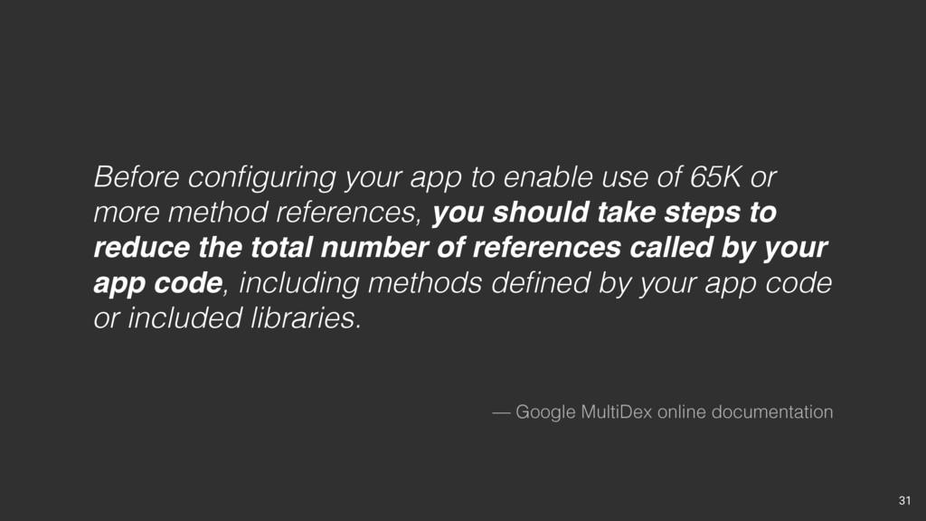 — Google MultiDex online documentation Before c...