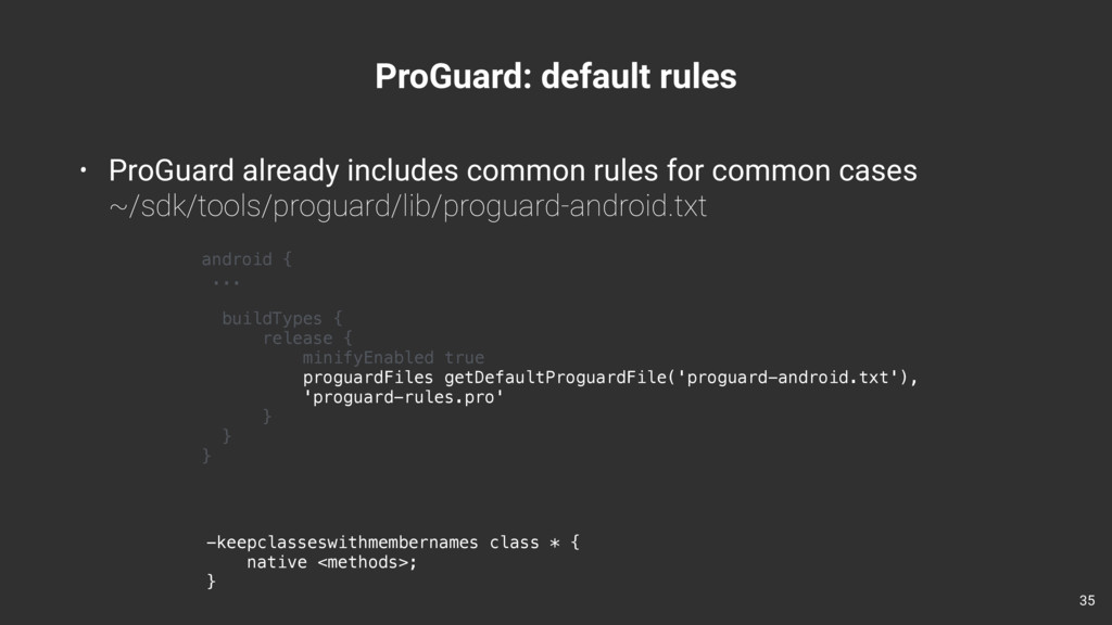 ProGuard: default rules 35 android { ... buildT...