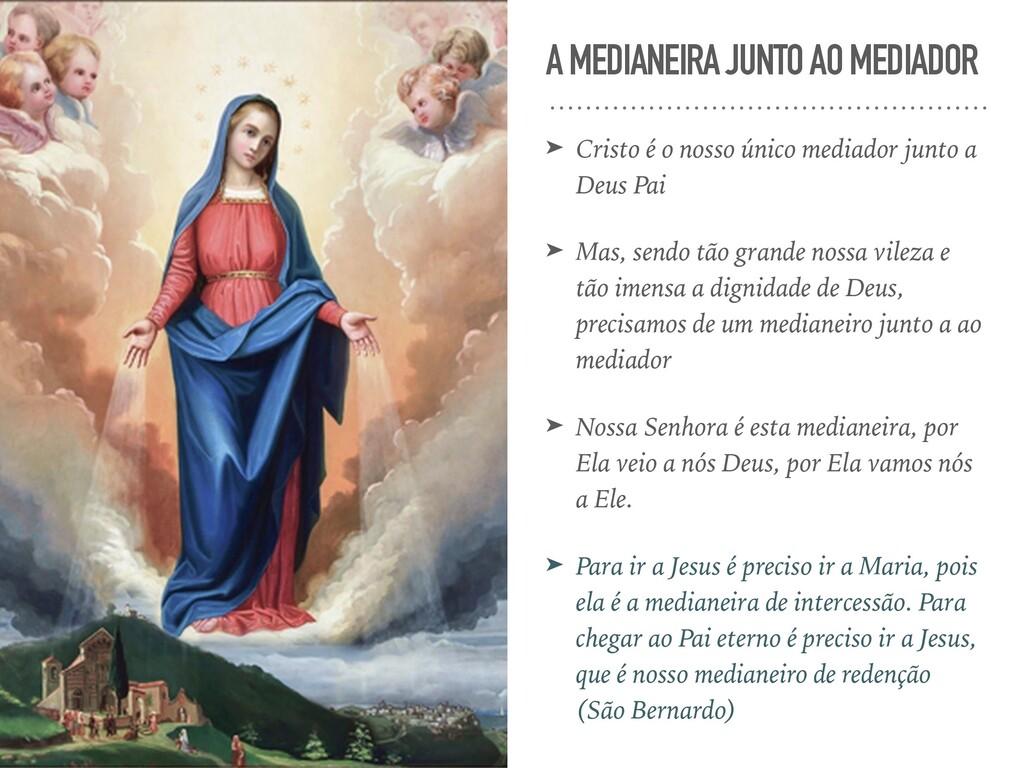 A MEDIANEIRA JUNTO AO MEDIADOR ➤ Cristo é o nos...
