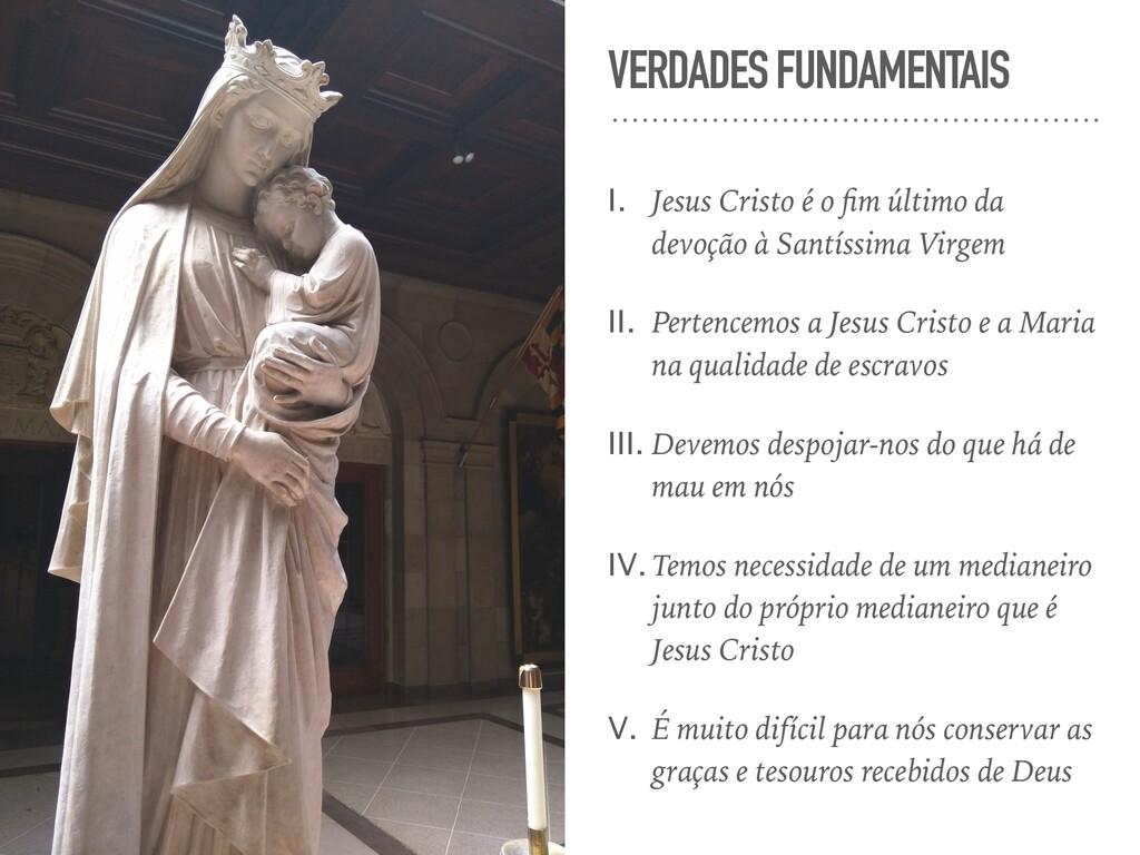 VERDADES FUNDAMENTAIS I. Jesus Cristo é o fim úl...