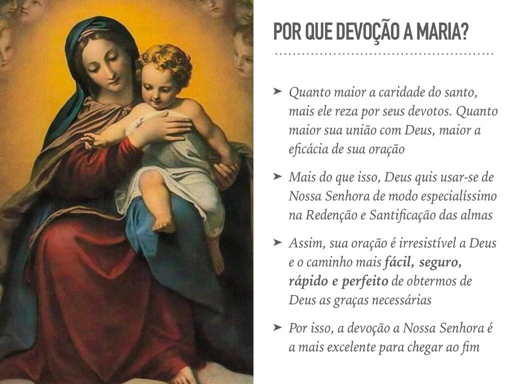 POR QUE DEVOÇÃO A MARIA? ➤ Quanto maior a carid...