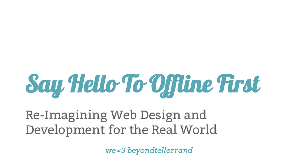 Say Hello To Offline First Re-Imagining Web Des...