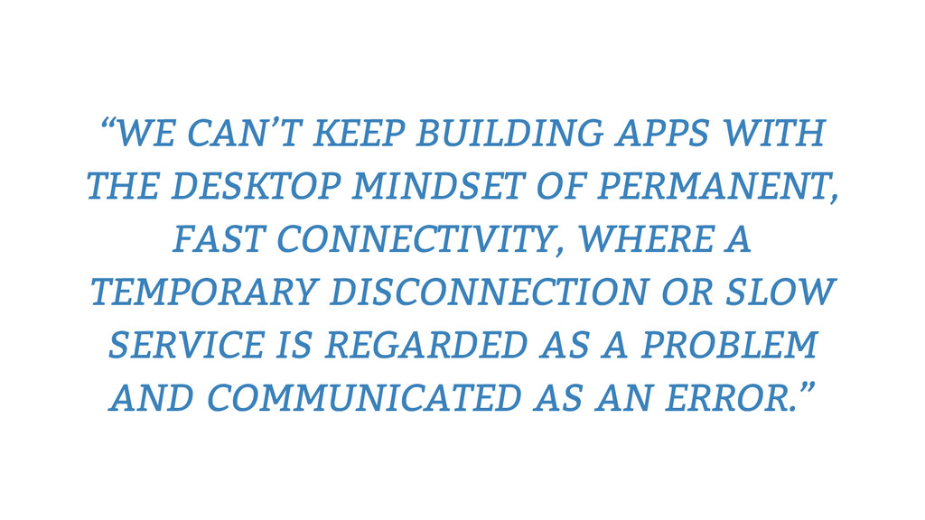 """WE CAN'T KEEP BUILDING APPS WITH THE DESKTOP M..."