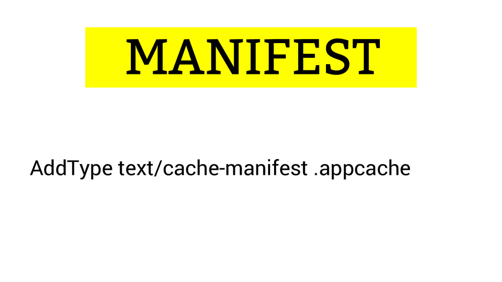 ...MANIFEST… AddType text/cache-manifest .appca...