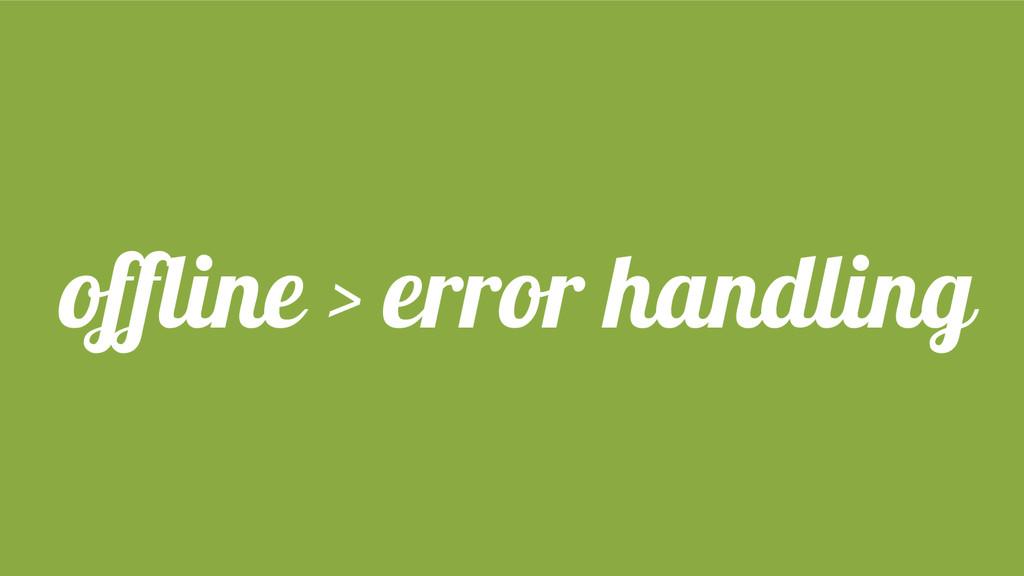 offline > error handling