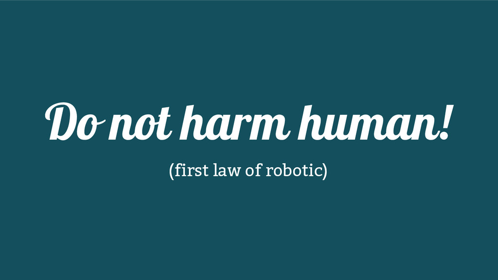 Do not harm human! (first law of robotic)