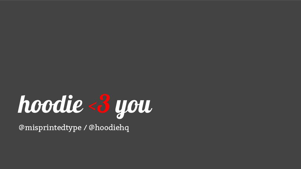 hoodie <3 you @misprintedtype / @hoodiehq