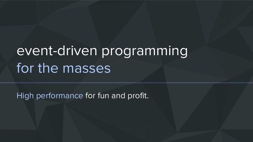 event-driven programming for the masses High pe...