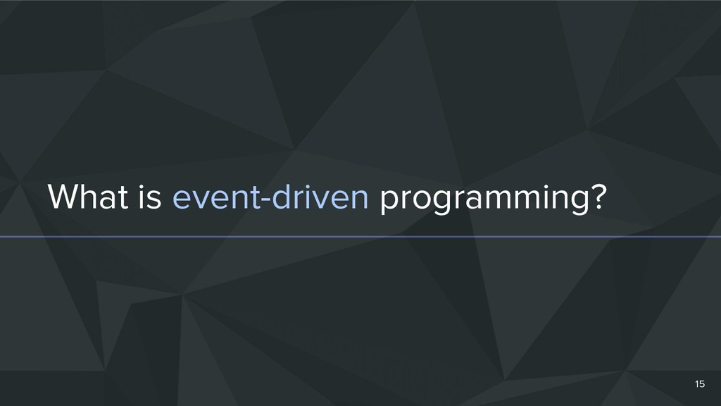 What is event-driven programming? 15