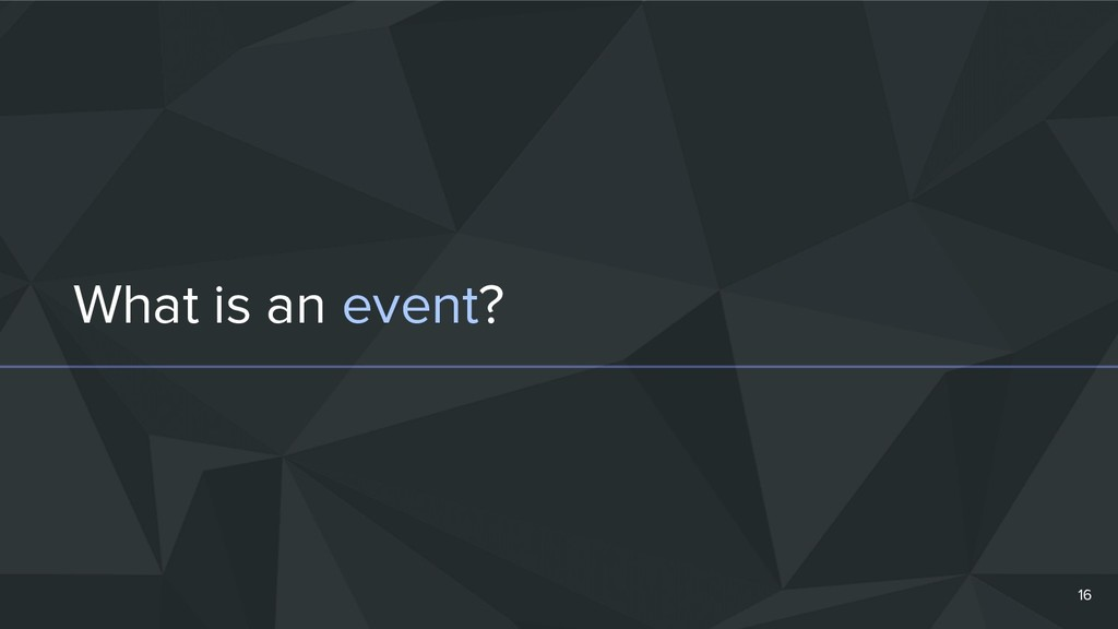 What is an event? 16