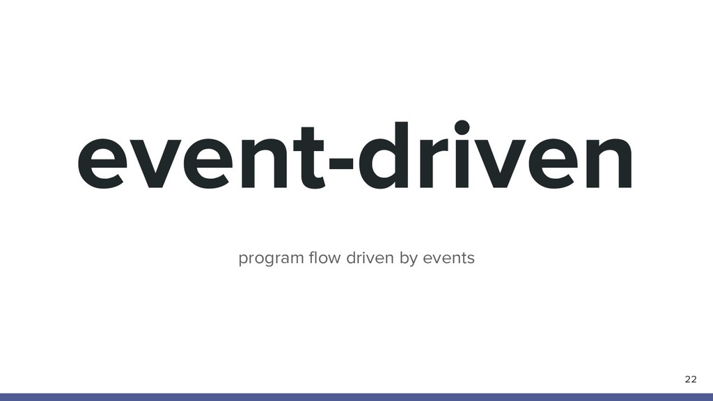 event-driven program flow driven by events 22