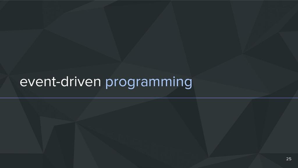 event-driven programming 25