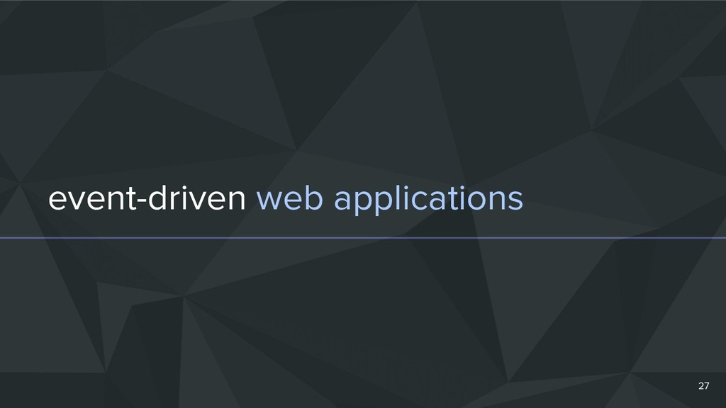event-driven web applications 27