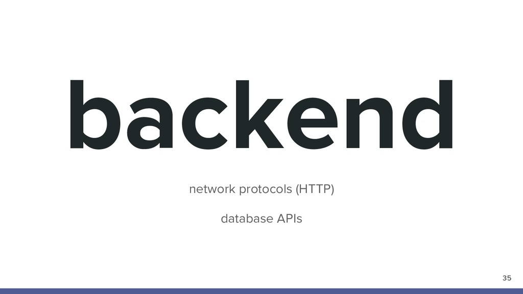 backend network protocols (HTTP) database APIs ...