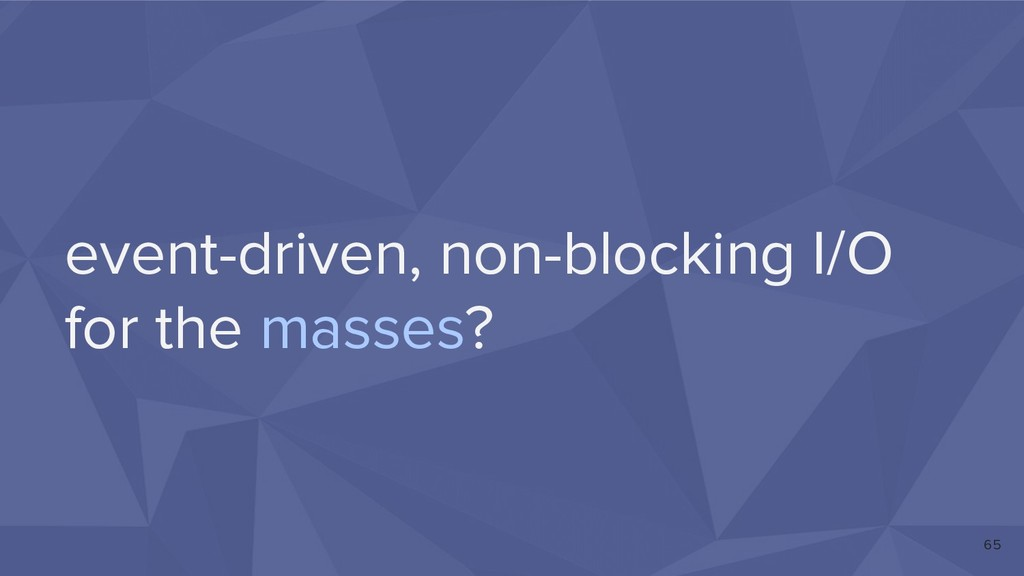 event-driven, non-blocking I/O for the masses? ...