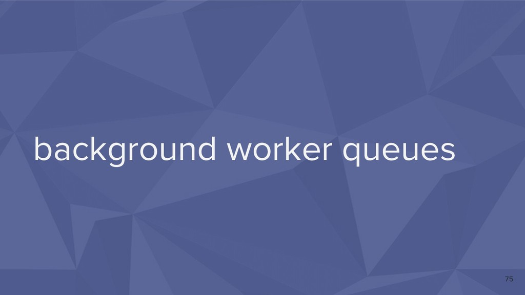 background worker queues 75