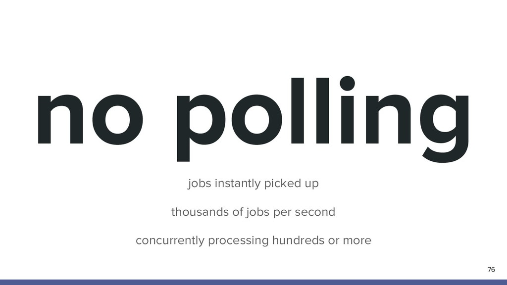 no polling 76 jobs instantly picked up thousand...