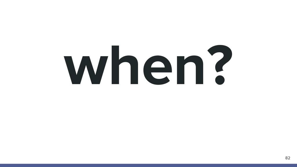 when? 82