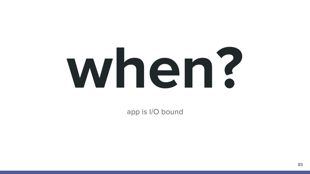 when? 83 app is I/O bound