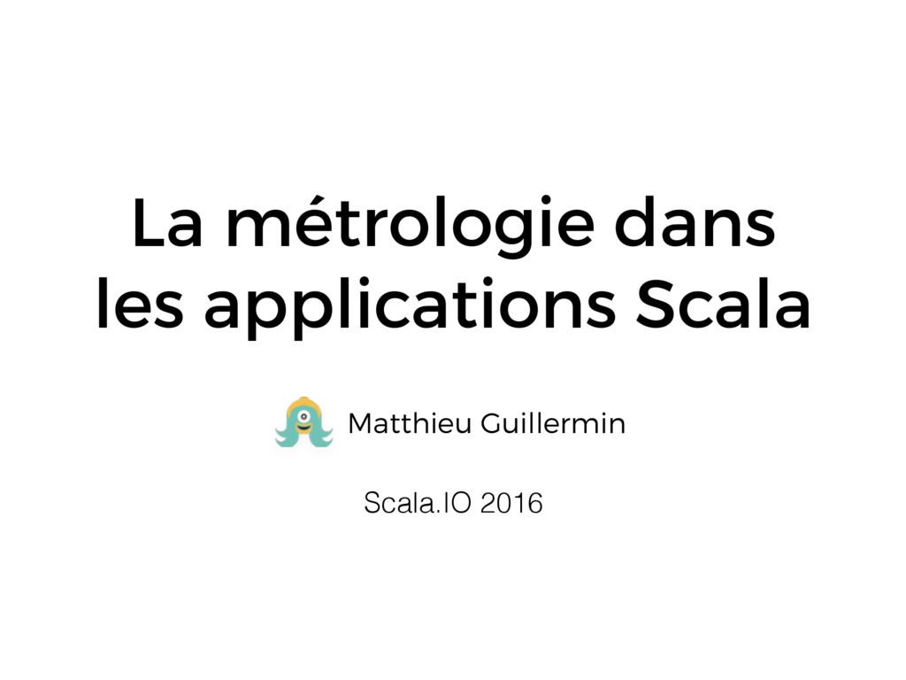 La métrologie dans les applications Scala Matth...