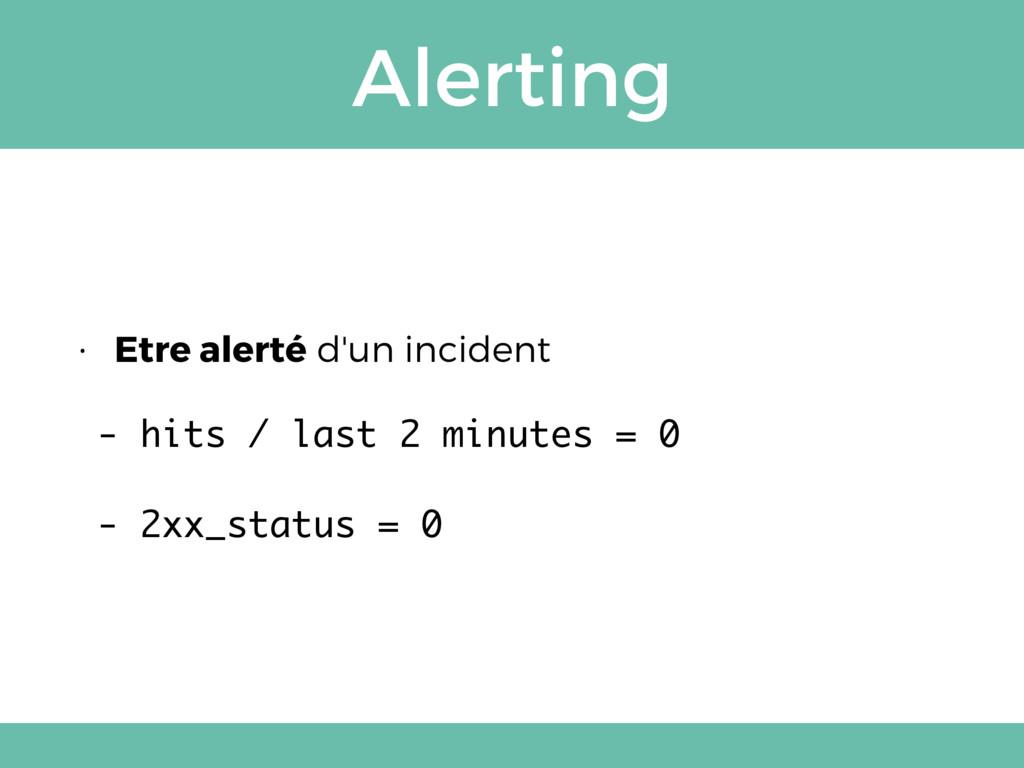 Alerting • Etre alerté d'un incident - hits / l...