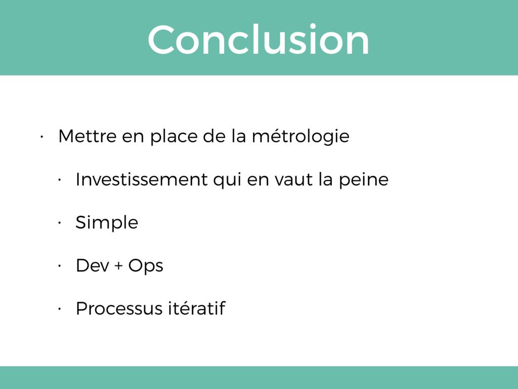 Conclusion • Mettre en place de la métrologie •...