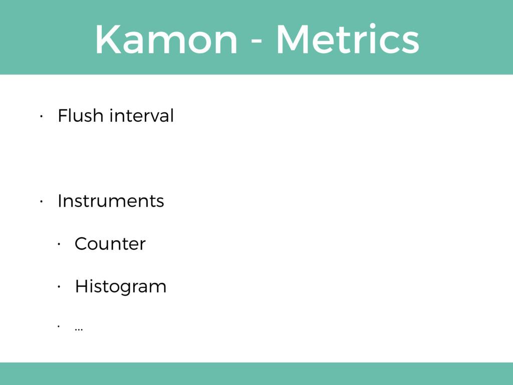 Kamon - Metrics • Flush interval • Instruments ...