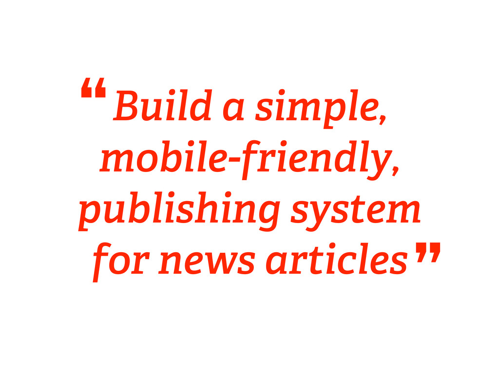 Build a simple, mobile-friendly, publishing sys...