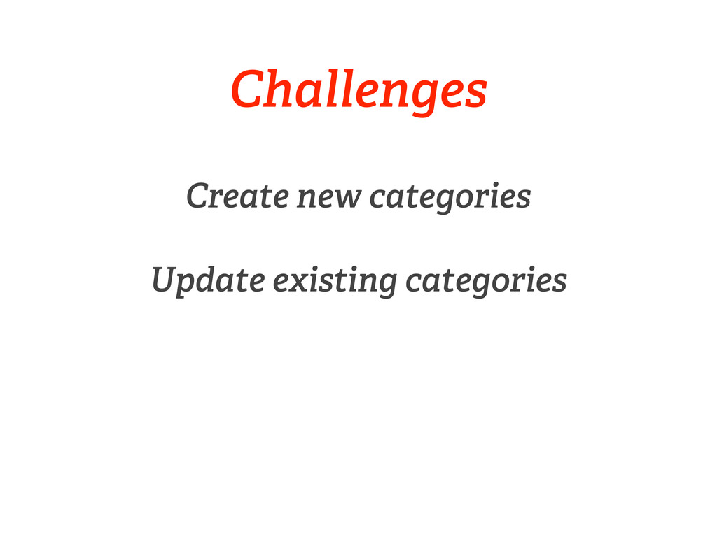 Challenges Create new categories Update existin...