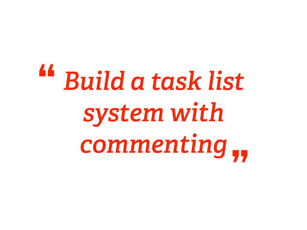 """Build a task list system with commenting """" """""""