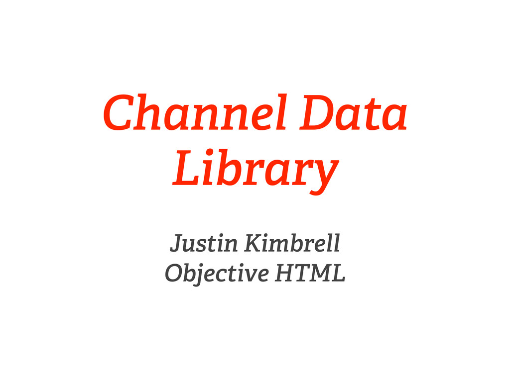 Channel Data Library Justin Kimbrell Objective ...