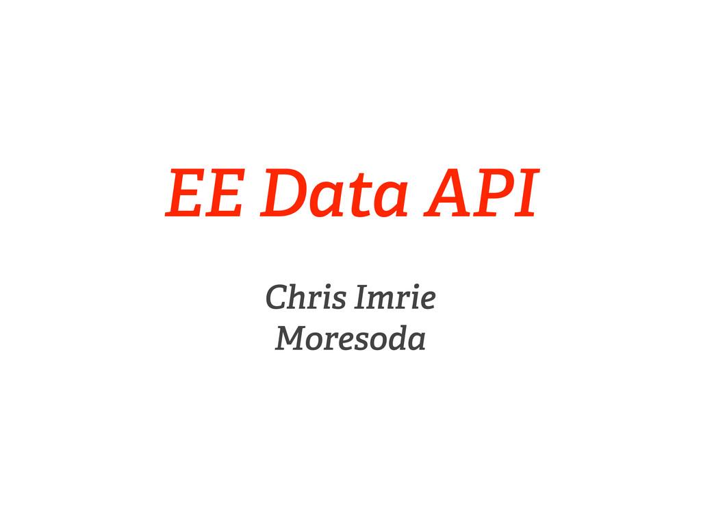 EE Data API Chris Imrie Moresoda
