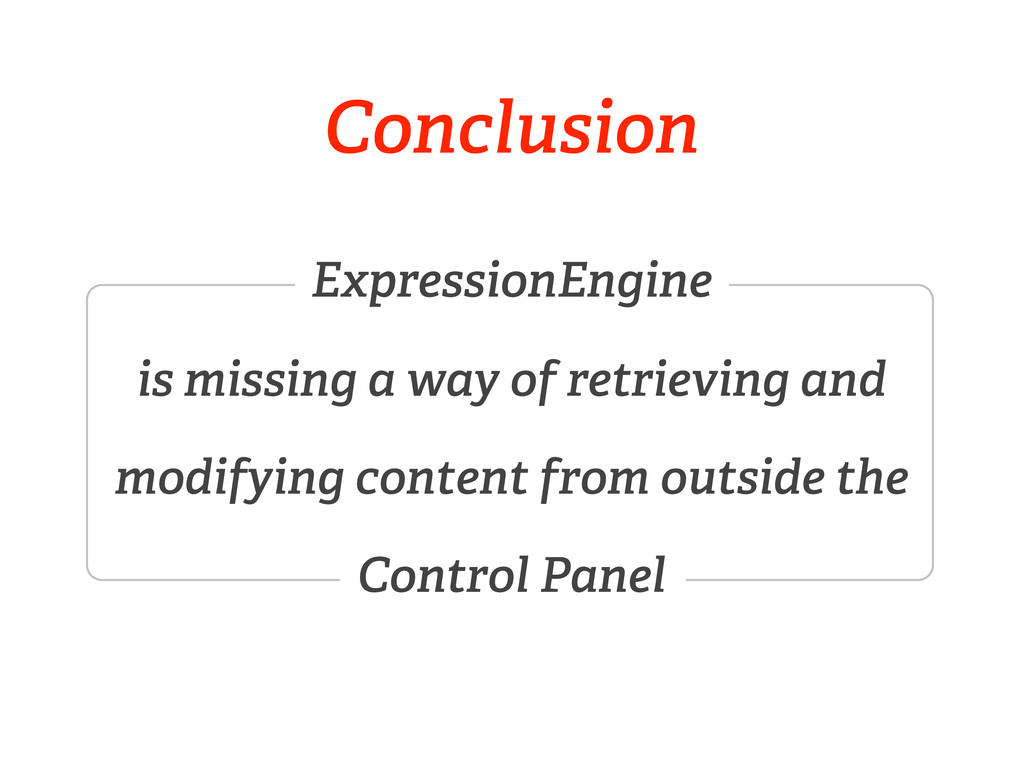 Conclusion ExpressionEngine is missing a way of...