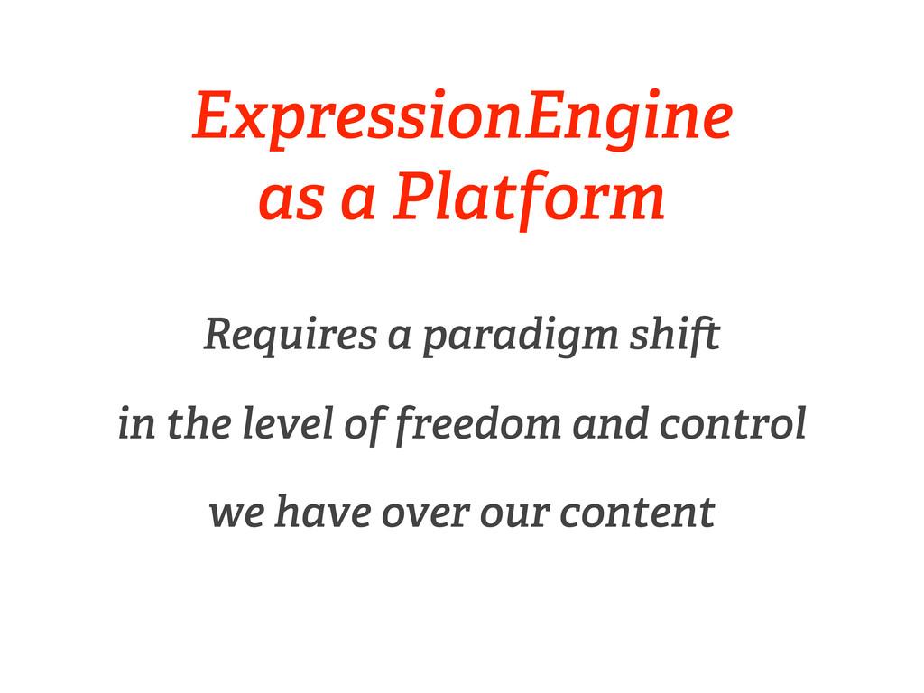 ExpressionEngine as a Platform Requires a parad...
