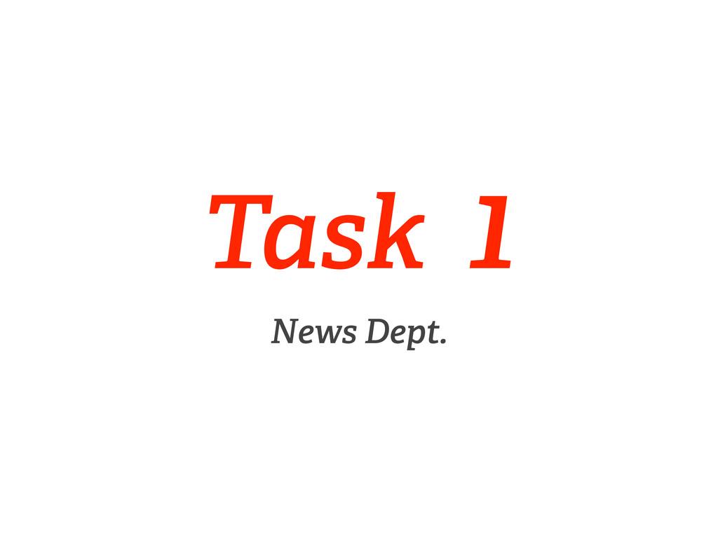 Task 1 News Dept.