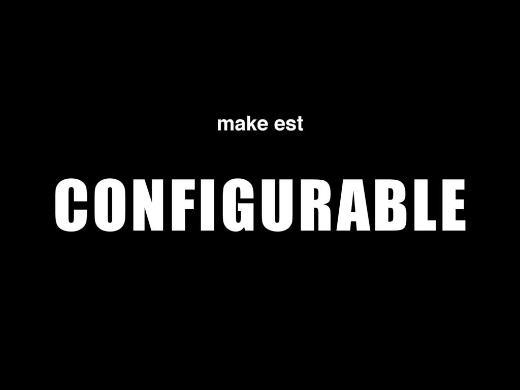 CONFIGURABLE make est