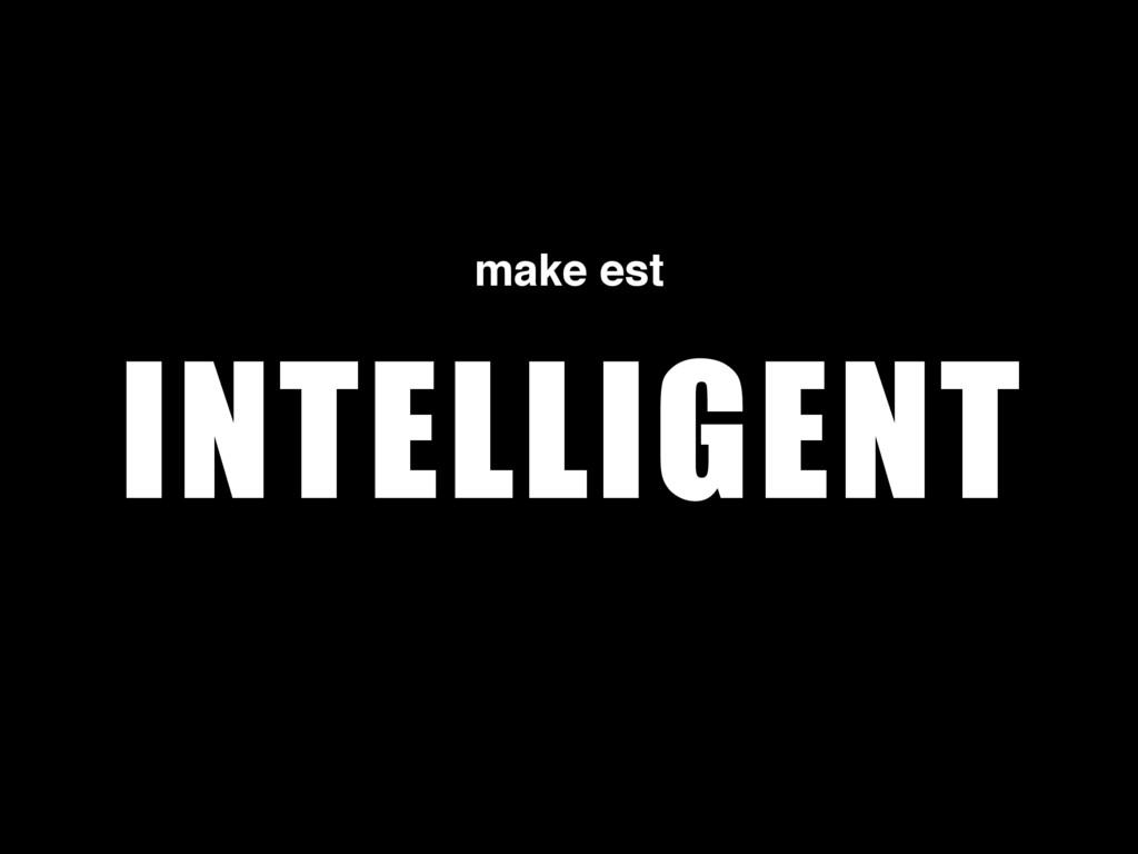 INTELLIGENT make est