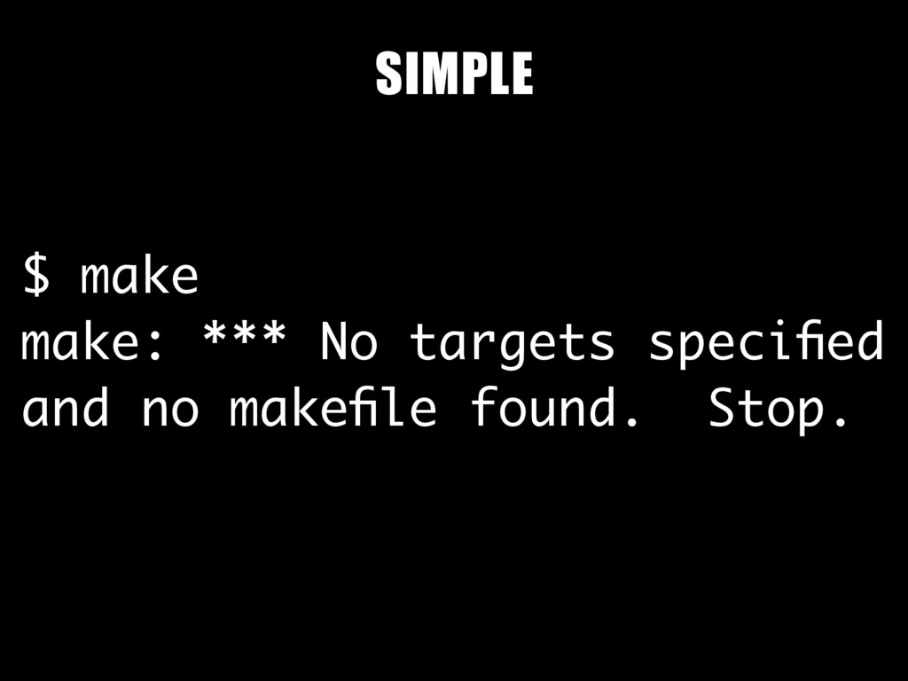 $ make make: *** No targets specified and no mak...