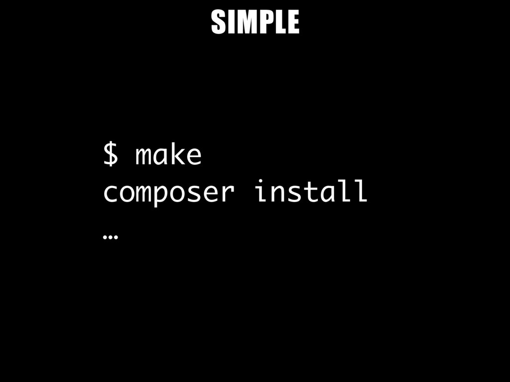 $ make composer install … SIMPLE