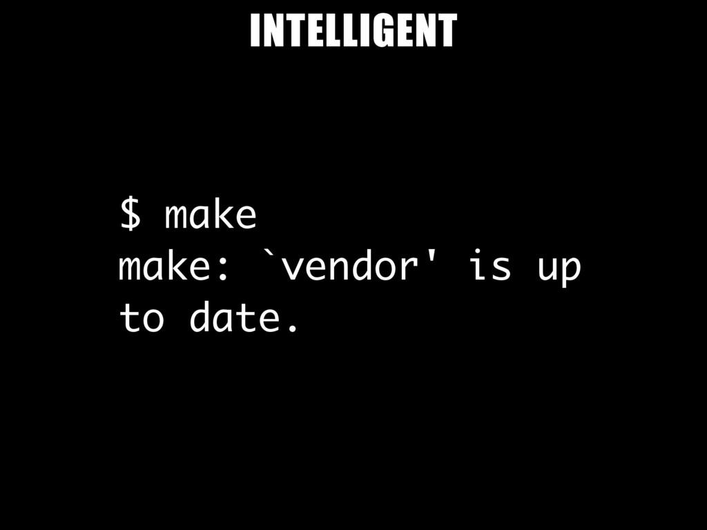 $ make make: `vendor' is up to date. INTELLIGENT