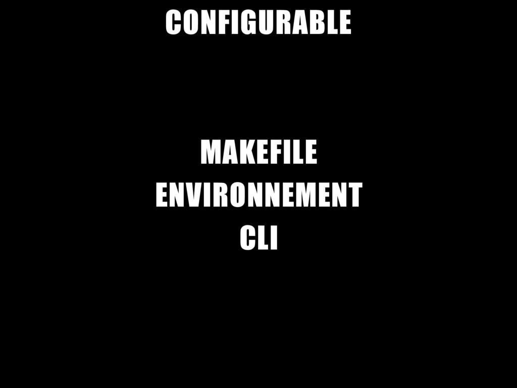 CONFIGURABLE MAKEFILE ENVIRONNEMENT CLI