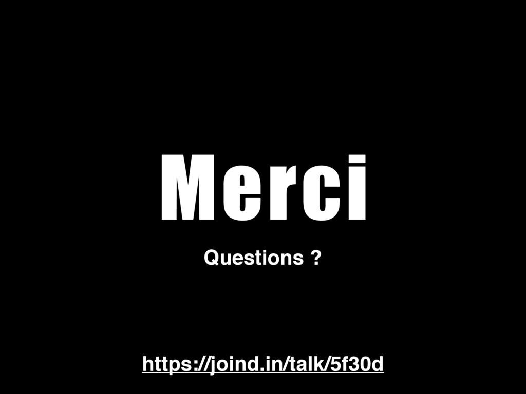 Merci Questions ? https://joind.in/talk/5f30d