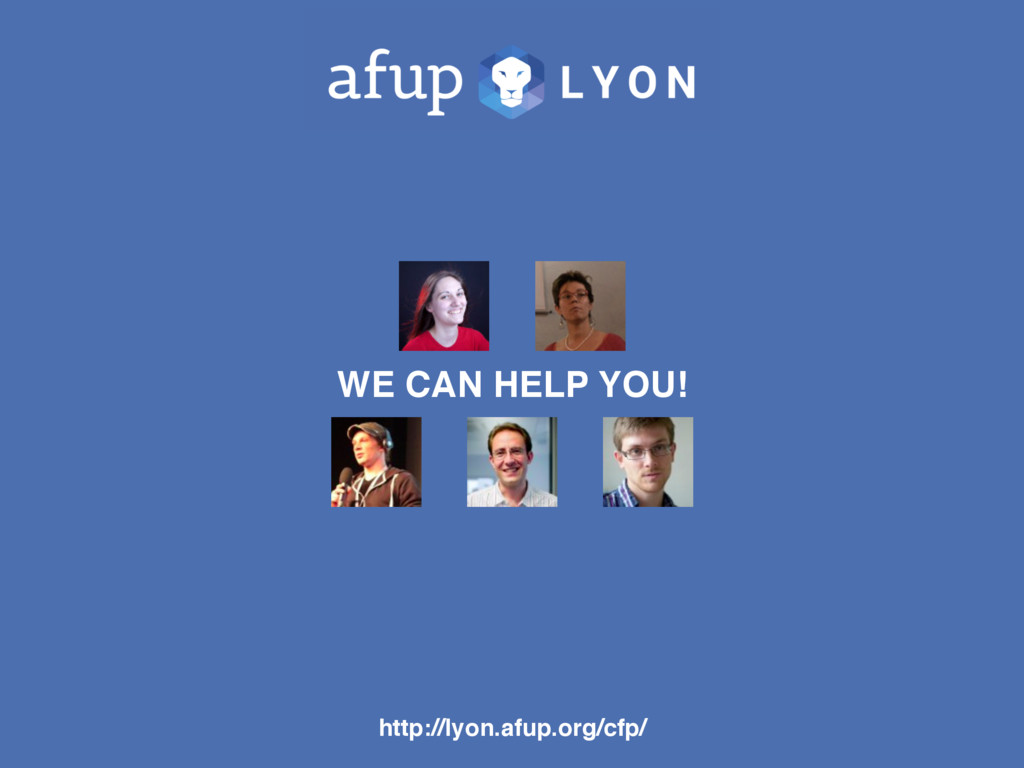http://lyon.afup.org/cfp/ WE CAN HELP YOU!