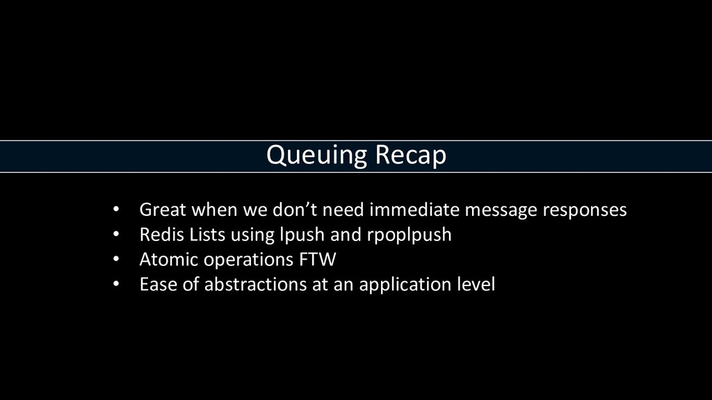 Queuing Recap • Great when we don't need immedi...