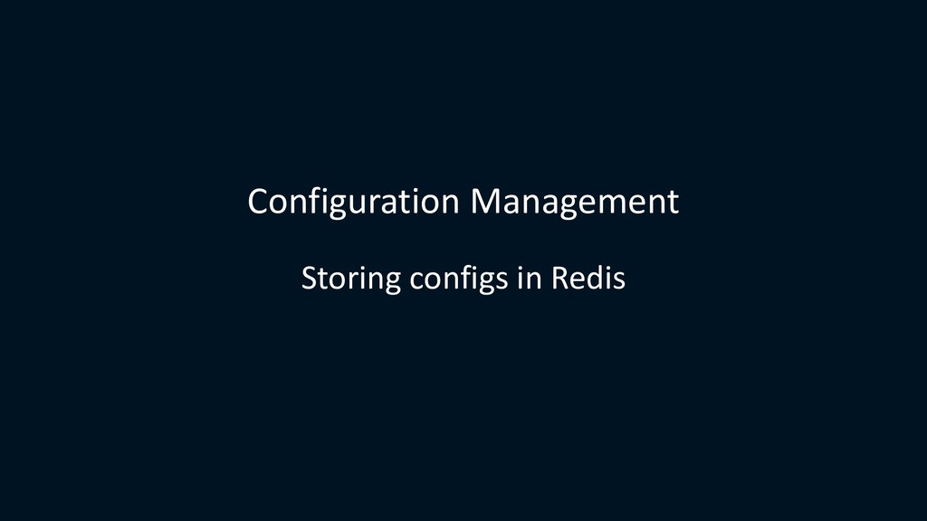 Configuration Management Storing configs in Red...