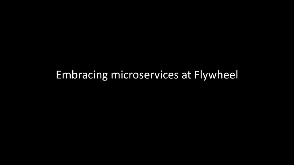 Embracing microservices at Flywheel