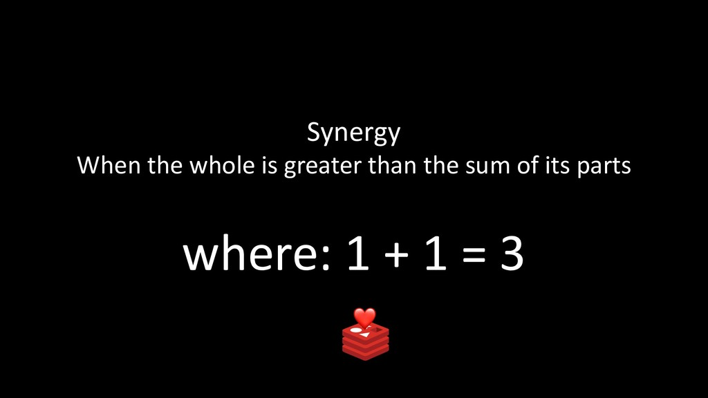 Synergy When the whole is greater than the sum ...