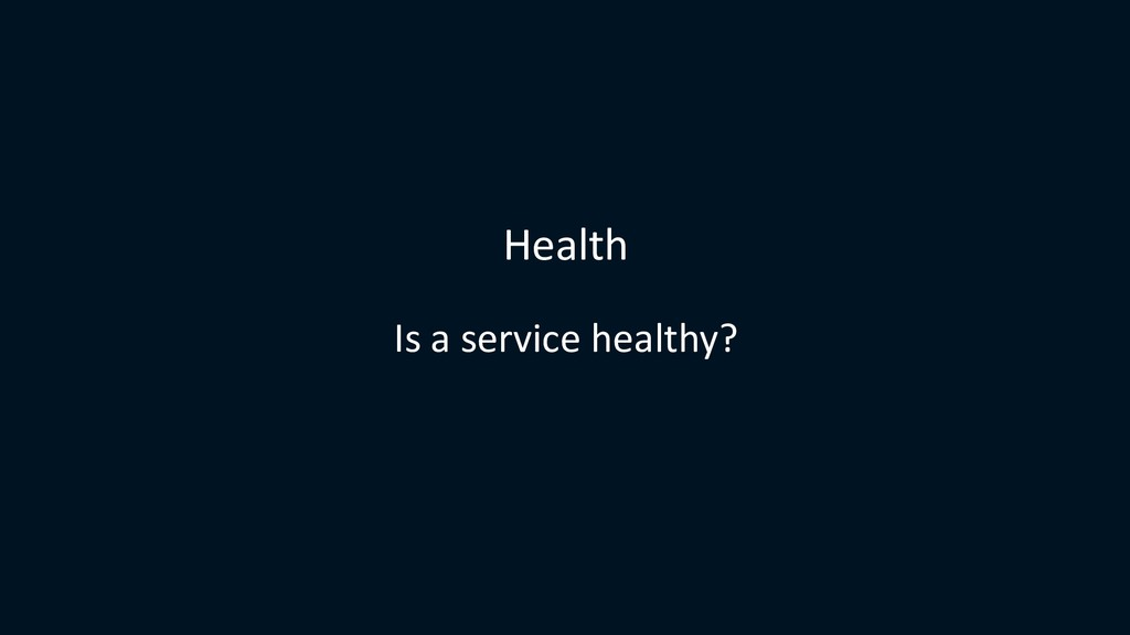 Health Is a service healthy?