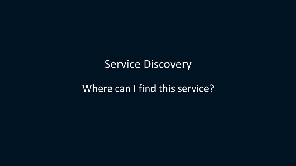 Service Discovery Where can I find this service?