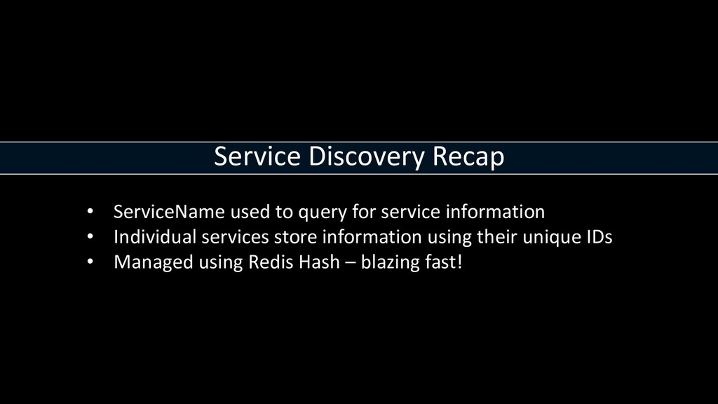 Service Discovery Recap • ServiceName used to q...